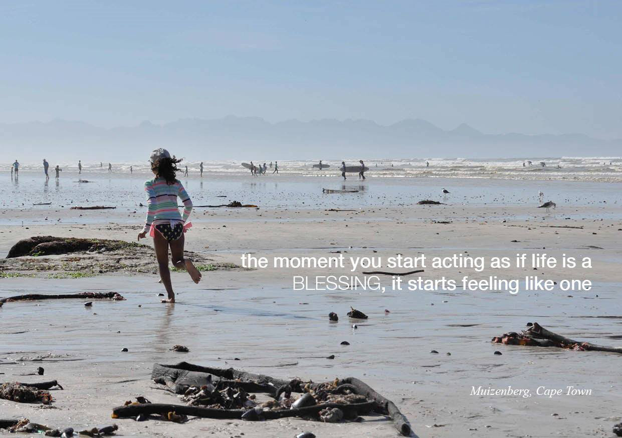 The moment you start acting as if life is a blessing, it starts feeling like one. Muizenberg, Cape Town.